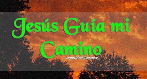 imagenes de dios guia mi camino imagenes con frases cristianas jes 250 s gu 237 a mi camino