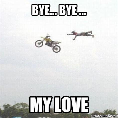 Dirt Bike Memes - bye bye