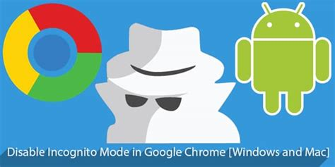 disable incognito mode android how to enable and disable incognito mode in chrome browser for android pc iphone