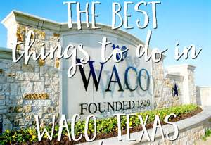 the best things to do in waco texas