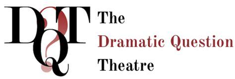 dramatic question the dramatic question theatre