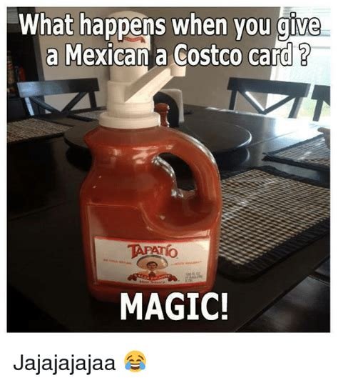 Costco Meme - what happens when you give a mexican a costco card 2 magic