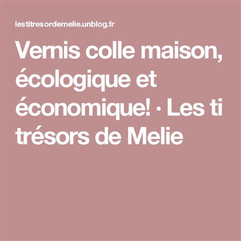 Vernis Colle Maison by Vernis Colle Maison 233 Cologique Et 233 Conomique