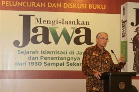 Mengislamkan Jawa M C Ricklefs satu harapan m c ricklefs islamisasi jawa warisan