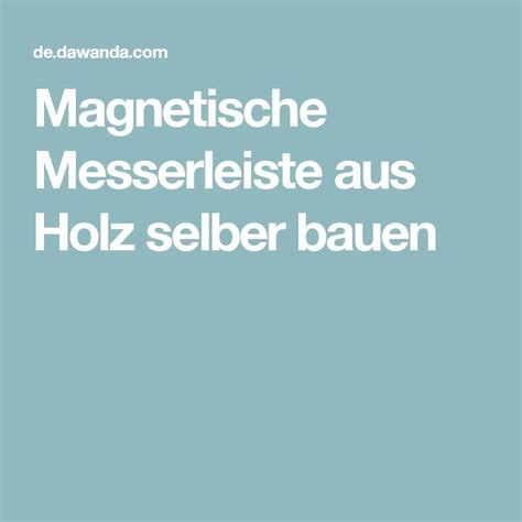 Messerleiste Selber Bauen by Oltre 1000 Idee Su Selber Bauen Werkbank Su