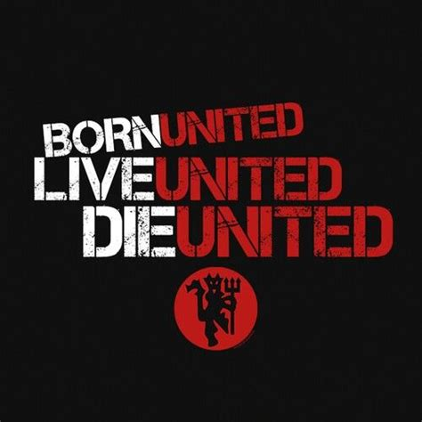 Born Live Die born live and die united manchester united f c