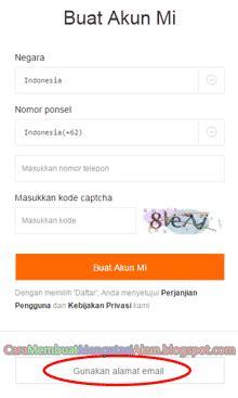 cara membuat akun xiaomi indonesia cara membuat akun mi baru untuk semua tipe xiaomi