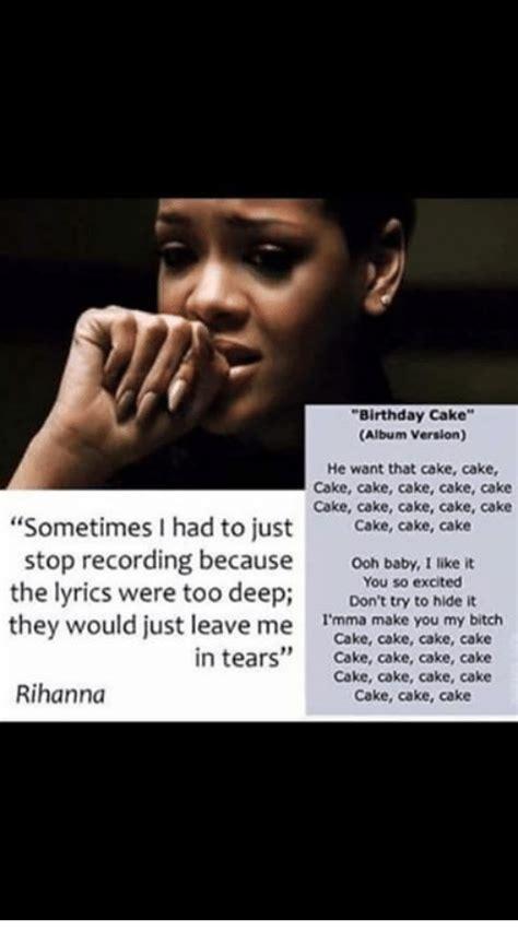 rihanna cake birthday cake album version he want that cake cake cake