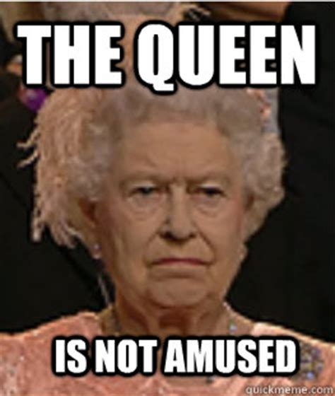 Queen Of England Meme - i am not amused queen of england quickmeme