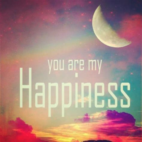 you are my quotes you are my happiness quotes quotesgram