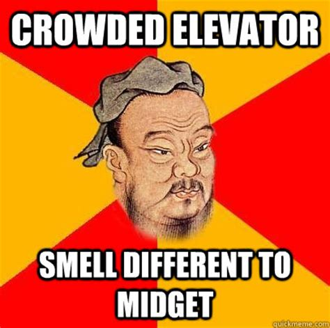 Midgets Meme - crowded elevator smell different to midget confucius