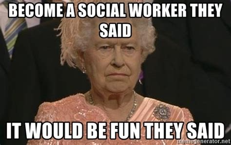 They Said Meme Generator - become a social worker they said it would be fun they said