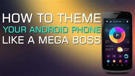 themes for unrooted android phones how to theme your android phone like a mega boss youtube