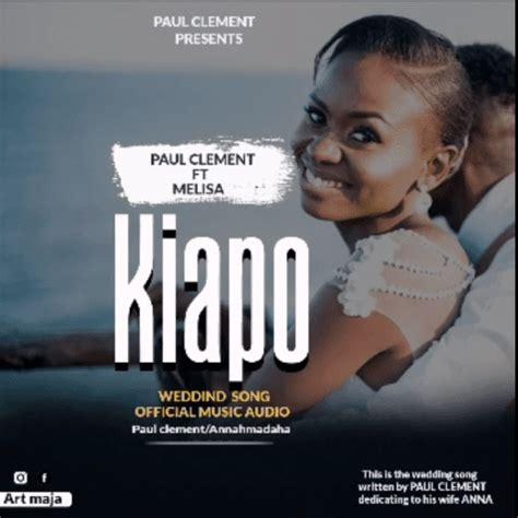 paul clement kiapo lyrics feat melisa john afrikalyrics