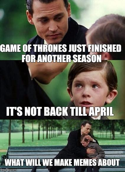 Game 7 Memes - i demand season 7 starts now imgflip