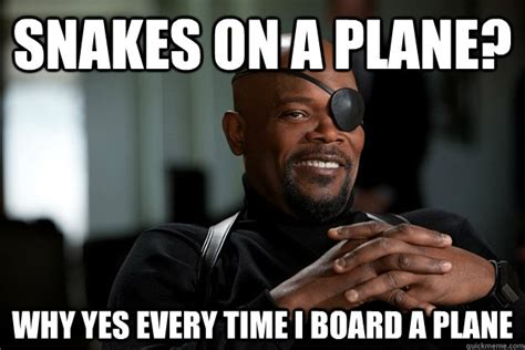 Samuel L Jackson Meme - snakes on a plane why yes every time i board a plane