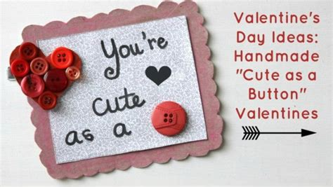 cute homemade valentine ideas valentine s day ideas handmade quot cute as a button