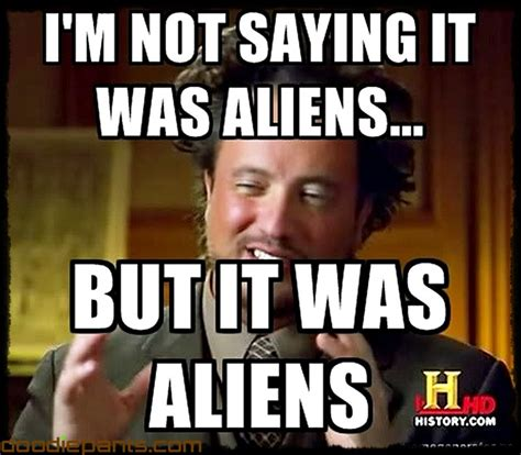 Ancient Alien Memes - guilty pleasures caffeineforge