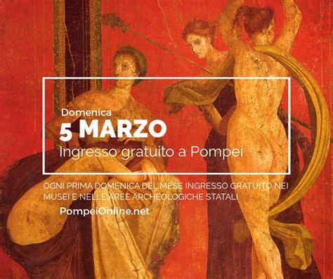 ingresso pompei domenica 5 marzo ingresso gratuito a pompei pompei