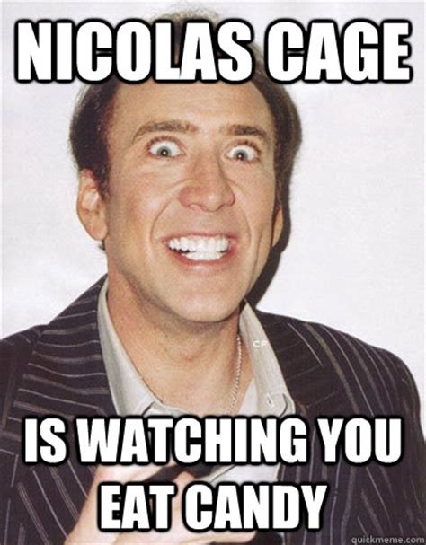 Nicolas Cage Funny Memes - nicolas cage is watching you eat candy creepy cage