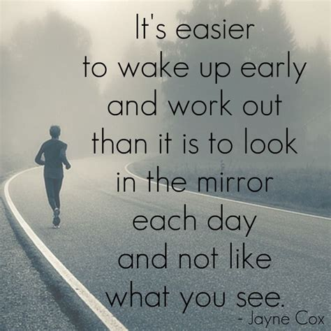 Like What You See by It S Easier To Up Early And Work Out Than It Is To
