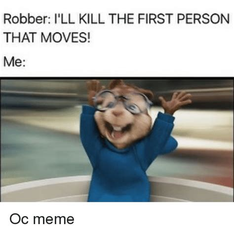 That Was Funny Meme - robber ill kill the first person that moves me oc meme