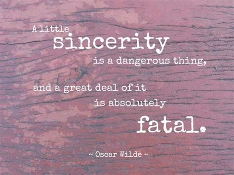 sincerity   dangerous    great deal    absolutely fatal quotes