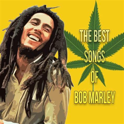 bob marley best song the best songs of bob marley bob marley and