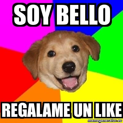 Advice Dog Meme Generator - meme advice dog soy bello regalame un like 1677260