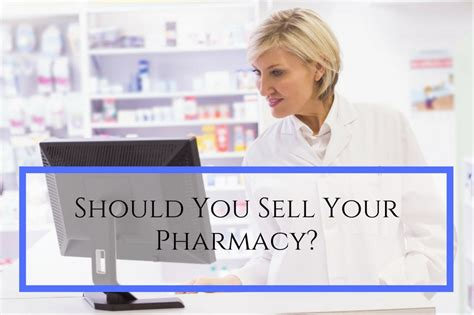 Sell Your by Should You Sell Your Pharmacy Sell Your Pharmacy To