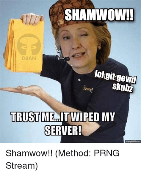 Shamwow Meme - shamwow dban lol gitgewd skubz trust me it wiped my