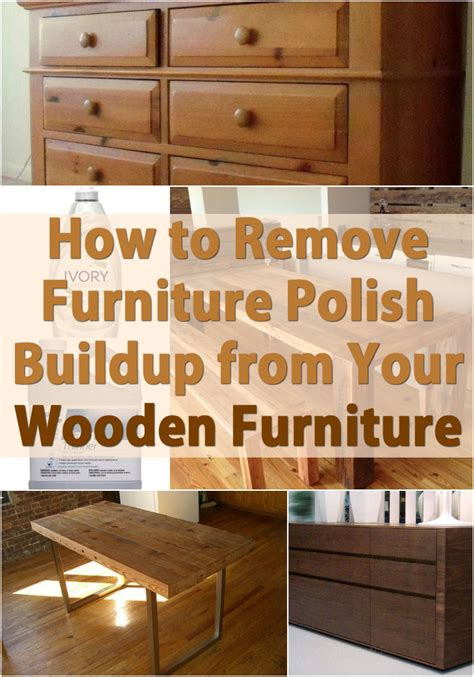 how to remove furniture buildup from your wooden