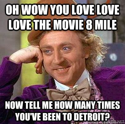 Oh Wow Meme - oh wow you love love love the movie 8 mile now tell me how