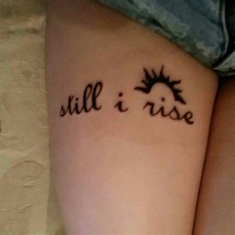 my still i rise tattoo i love it my tattooss