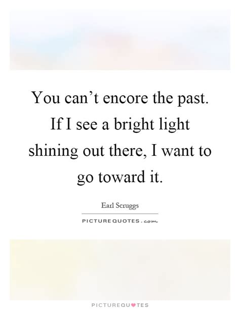 Encore Quotes Encore Sayings Encore Picture Quotes Where Can I Go To See Lights