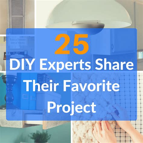 become a diy expert with these 25 projects tips for life 25 influential diy experts reveal their favorite project