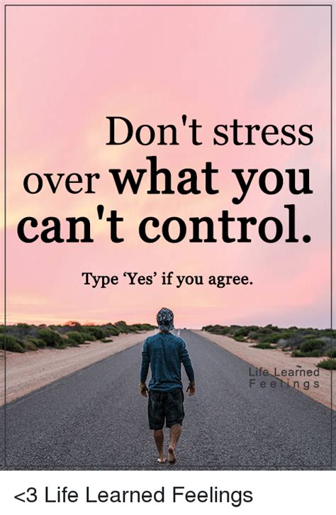 Don T Get Stressed Over What You Can T Control - don t stress over what you can t control type yes if you