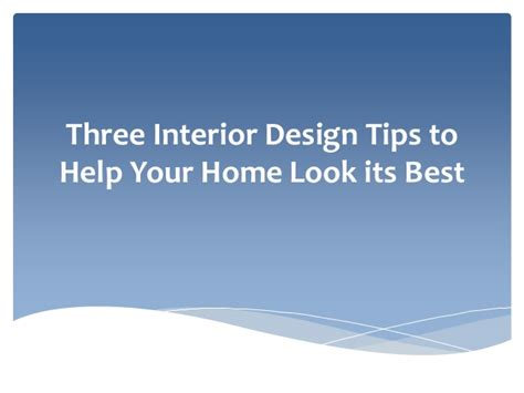 interior design advice online three interior design tips to help your home look its best