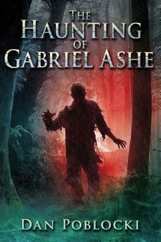 a haunting books the haunting of gabriel ashe by dan poblocki reviews