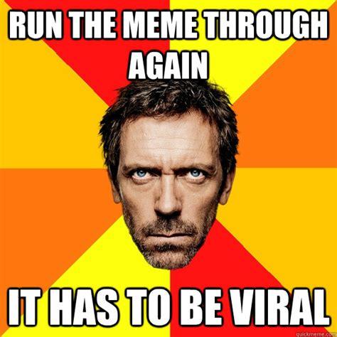 Run Bitch Run Meme - run the meme through again it has to be viral diagnostic