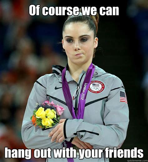 Mckayla Is Not Impressed Meme - of course we can hang out with your friends mckayla not