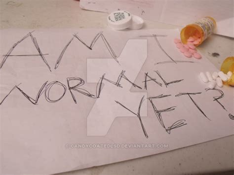 1409590305 am i normal yet am i normal yet by candycoatedlsd on deviantart