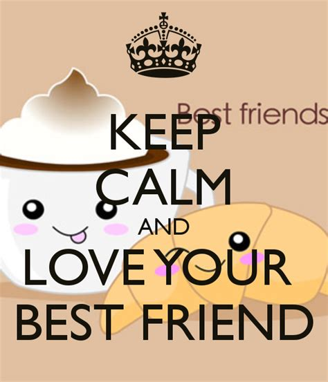 imagenes de keep calm and love your bff keep calm and love your best friend 1137 by