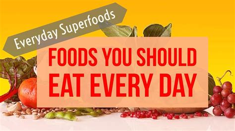 7 Foods You Should Eat Every Day by Foods You Should Eat Every Day Everyday Superfoods