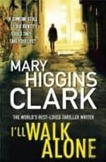 I Ll Walk Alone A Novel i 180 ll walk alone by higgins clark reviews