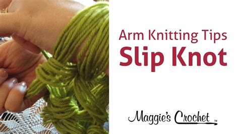 arm knitting techniques maggie s arm knitting tips slip knot right handed