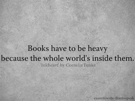 because of heavy and a quot books to be heavy because teh whole world s inside them quot cornelia funke in quot inkheart