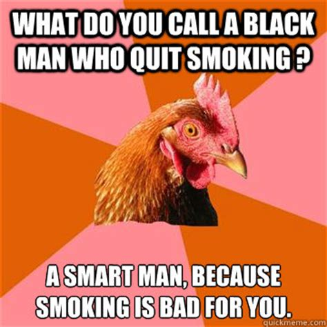 Smoking Is Bad Meme - what do you call a black man who quit smoking a smart