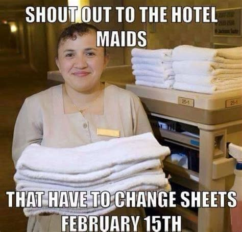 Maid Memes - shout out to hotel maids valentine s day memes lolworthy