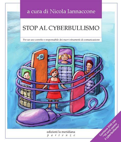 testi sul bullismo stop al cyberbullismo per un uso corretto e responsabile